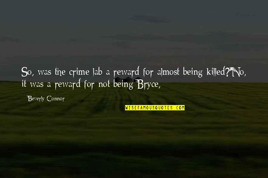 Best Friend Poem Quotes By Beverly Connor: So, was the crime lab a reward for