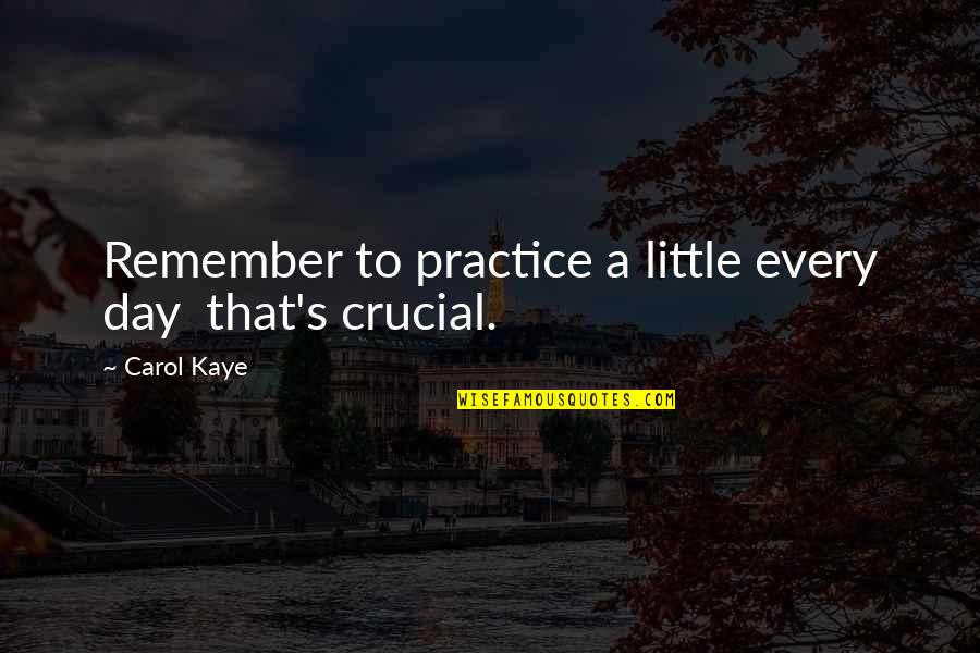 Best Friend Poem Quotes By Carol Kaye: Remember to practice a little every day that's