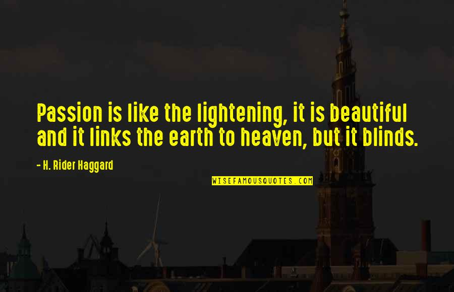 Best Friend Poem Quotes By H. Rider Haggard: Passion is like the lightening, it is beautiful