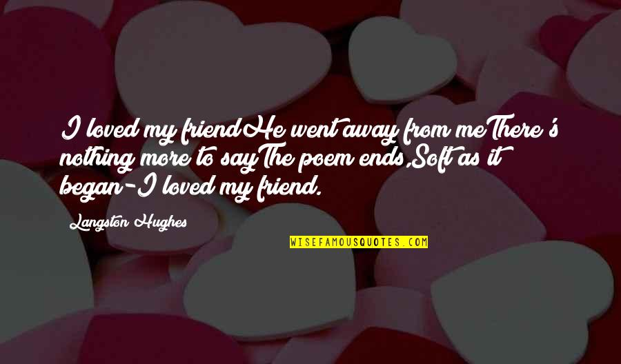 Best Friend Poem Quotes By Langston Hughes: I loved my friendHe went away from meThere's