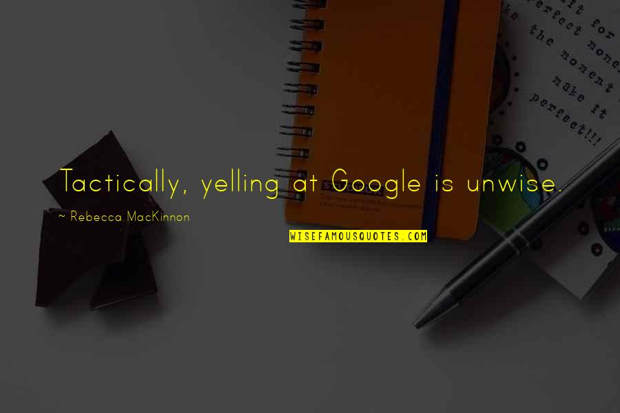 Best Friend Poem Quotes By Rebecca MacKinnon: Tactically, yelling at Google is unwise.