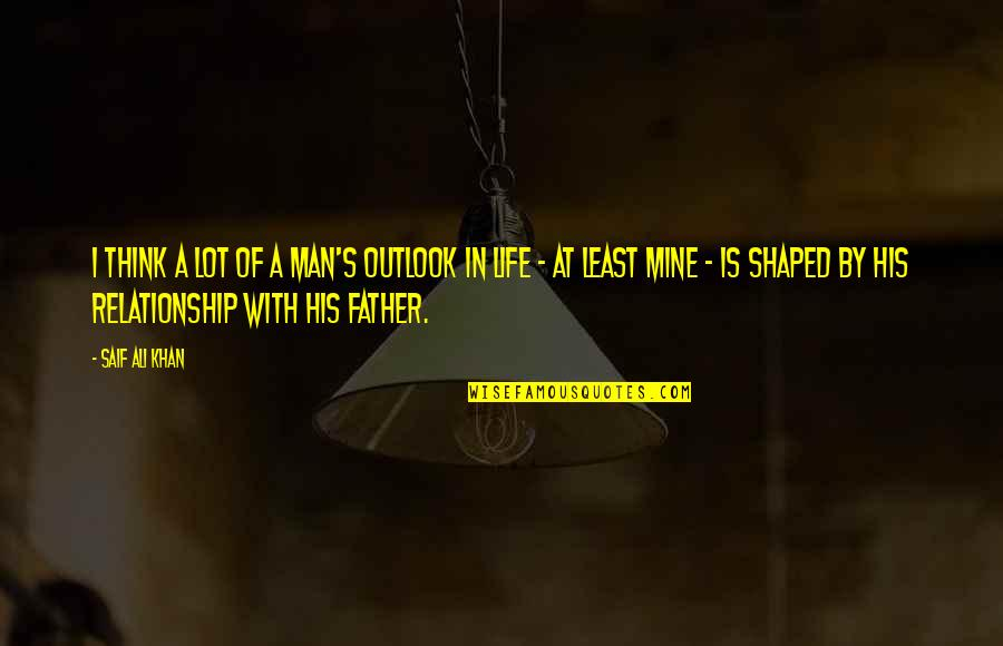 Best Friend Poem Quotes By Saif Ali Khan: I think a lot of a man's outlook