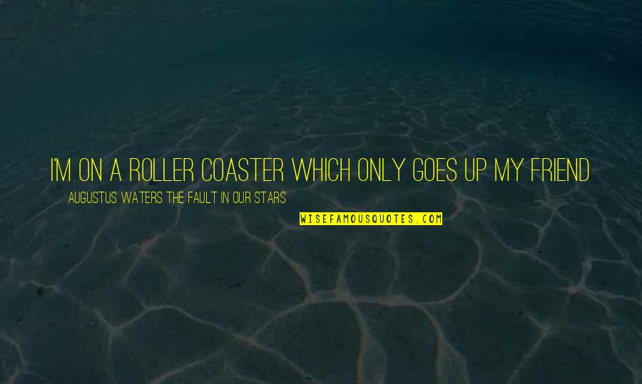 Best Friend Roller Coaster Quotes By Augustus Waters The Fault In Our Stars: I'm on a roller coaster which only goes