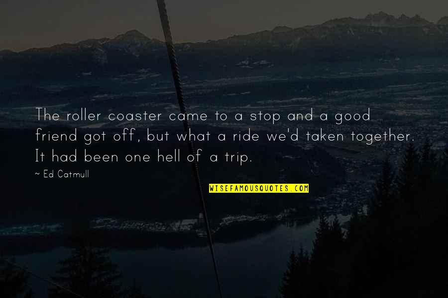 Best Friend Roller Coaster Quotes By Ed Catmull: The roller coaster came to a stop and