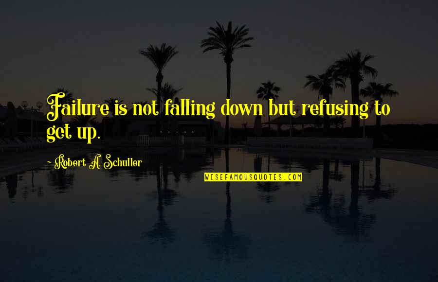 Best Friend Roller Coaster Quotes By Robert A. Schuller: Failure is not falling down but refusing to