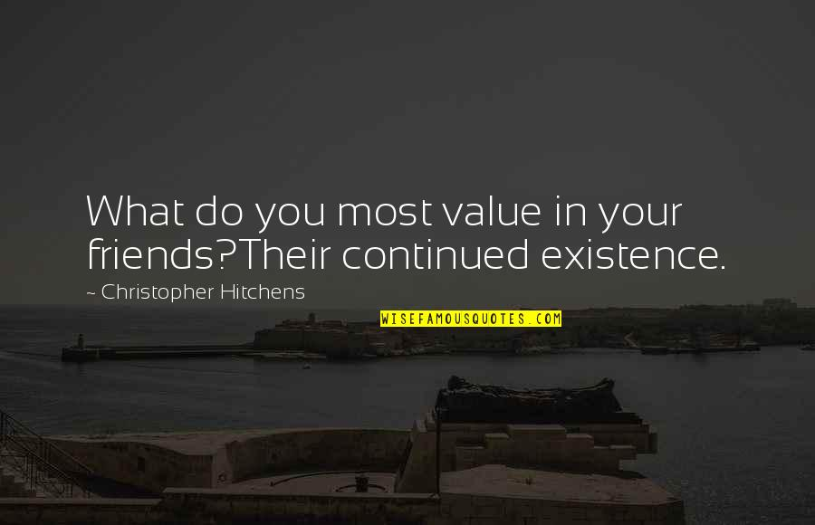 Best Friends For Life Quotes By Christopher Hitchens: What do you most value in your friends?Their