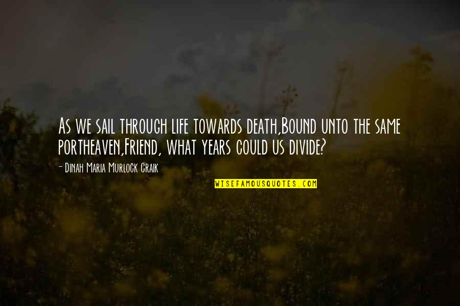 Best Friends For Life Quotes By Dinah Maria Murlock Craik: As we sail through life towards death,Bound unto