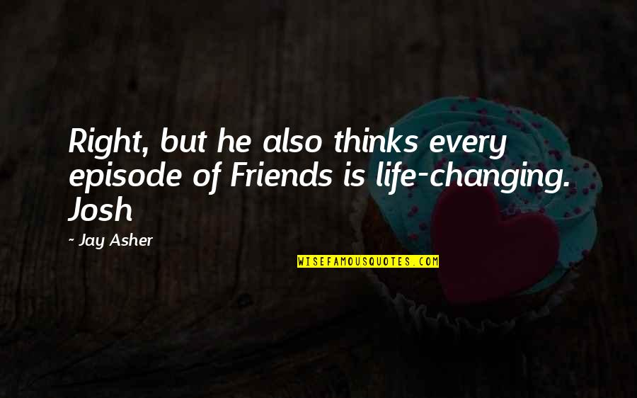 Best Friends For Life Quotes By Jay Asher: Right, but he also thinks every episode of