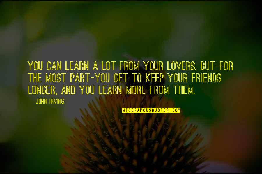 Best Friends For Life Quotes By John Irving: You can learn a lot from your lovers,