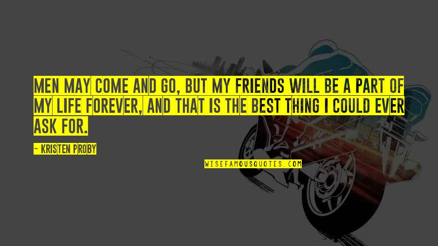 Best Friends For Life Quotes By Kristen Proby: Men may come and go, but my friends