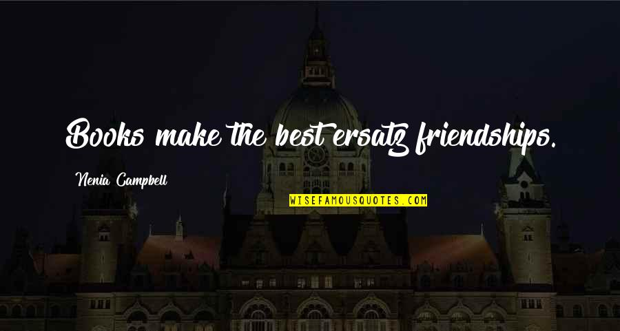 Best Friends For Life Quotes By Nenia Campbell: Books make the best ersatz friendships.