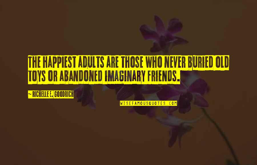 Best Friends For Life Quotes By Richelle E. Goodrich: The happiest adults are those who never buried