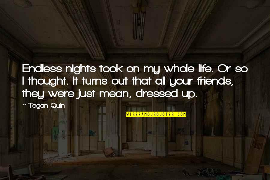 Best Friends For Life Quotes By Tegan Quin: Endless nights took on my whole life. Or