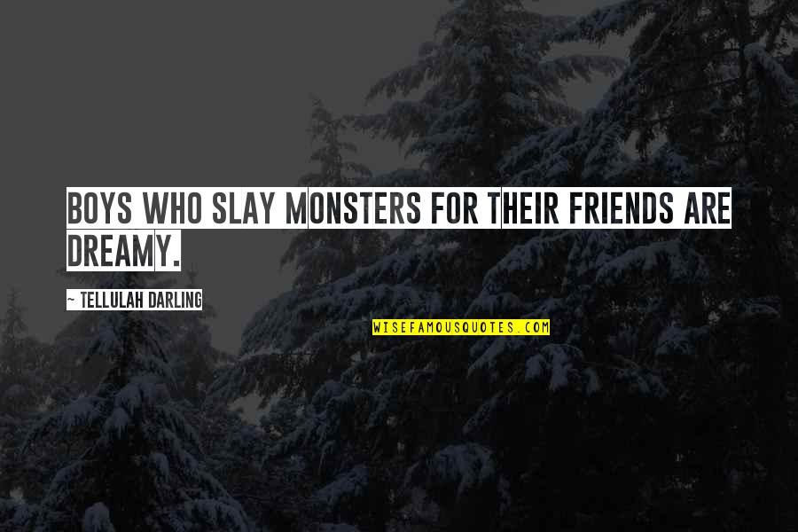 Best Friends For Life Quotes By Tellulah Darling: Boys who slay monsters for their friends are