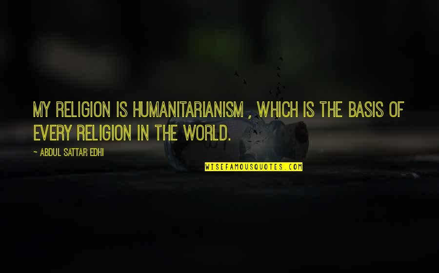 Best Friends Forever Tagalog Quotes By Abdul Sattar Edhi: My religion is humanitarianism , which is the