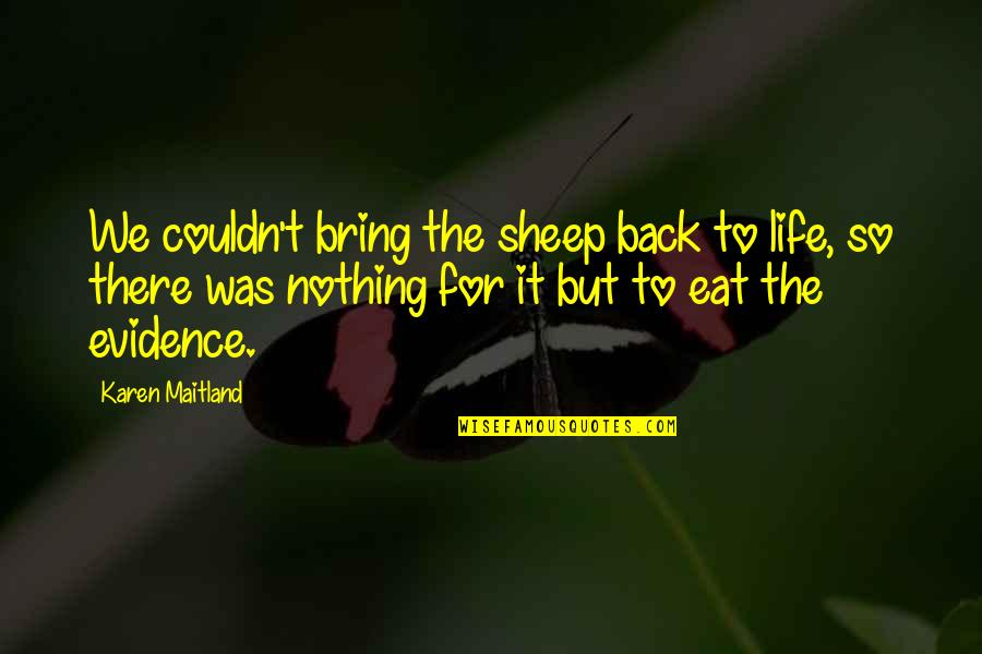 Best Friends Forever Tagalog Quotes By Karen Maitland: We couldn't bring the sheep back to life,