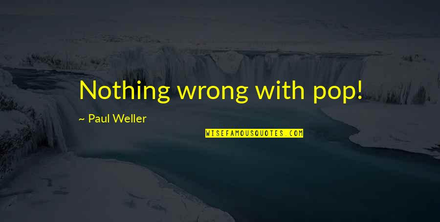Best Friends Forever Tagalog Quotes By Paul Weller: Nothing wrong with pop!