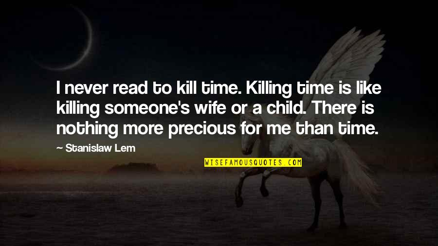Best Friends Forever Tagalog Quotes By Stanislaw Lem: I never read to kill time. Killing time