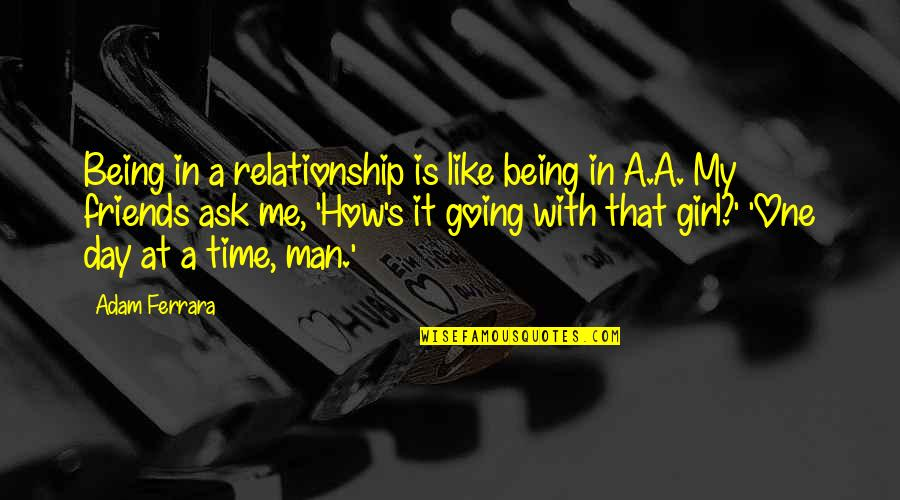 Best Friends From Day One Quotes By Adam Ferrara: Being in a relationship is like being in