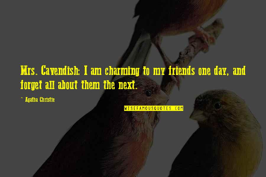 Best Friends From Day One Quotes By Agatha Christie: Mrs. Cavendish: I am charming to my friends