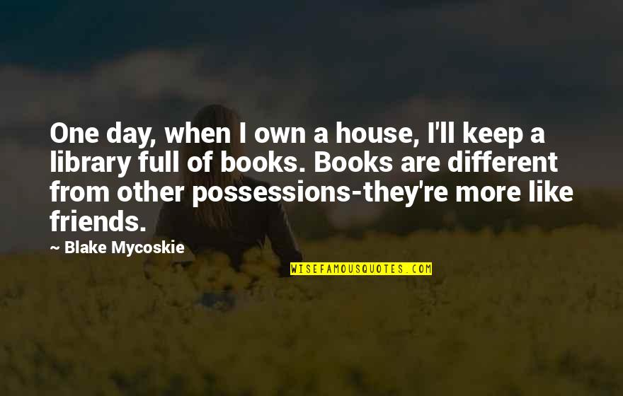 Best Friends From Day One Quotes By Blake Mycoskie: One day, when I own a house, I'll