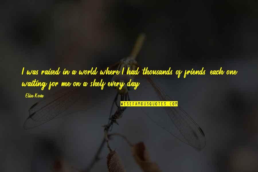 Best Friends From Day One Quotes By Elise Kova: I was raised in a world where I