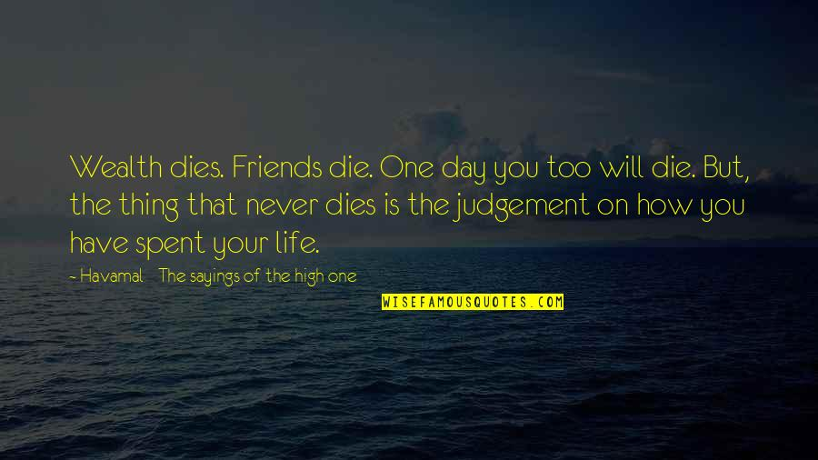 Best Friends From Day One Quotes By Havamal - The Sayings Of The High One: Wealth dies. Friends die. One day you too