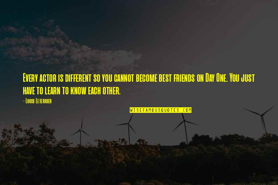 Best Friends From Day One Quotes By Louis Leterrier: Every actor is different so you cannot become