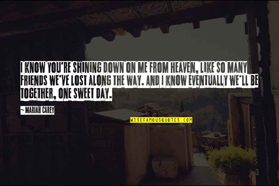 Best Friends From Day One Quotes By Mariah Carey: I know you're shining down on me from
