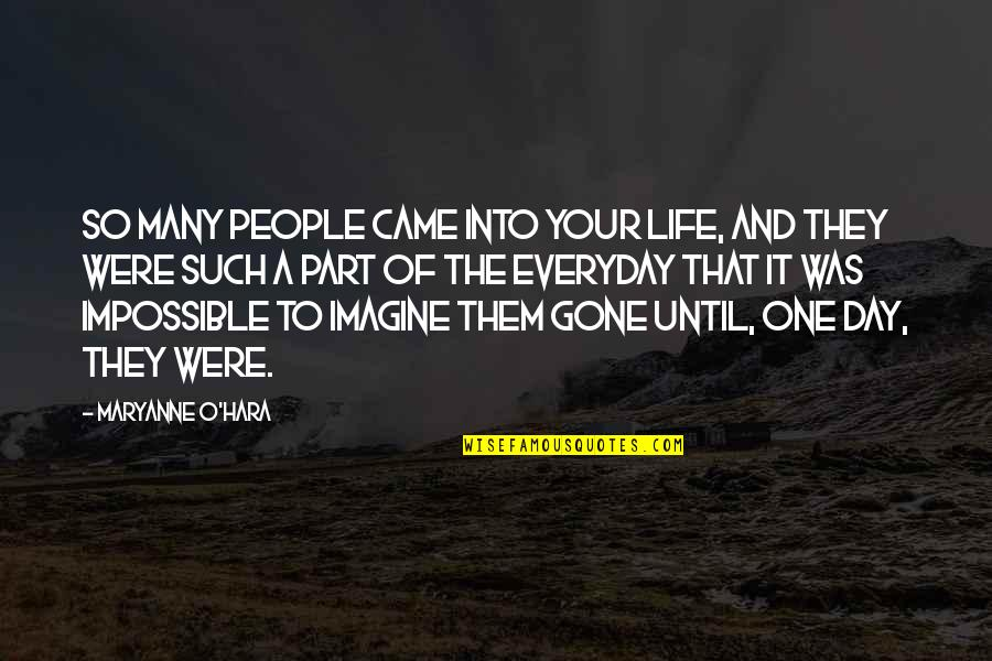 Best Friends From Day One Quotes By Maryanne O'Hara: So many people came into your life, and