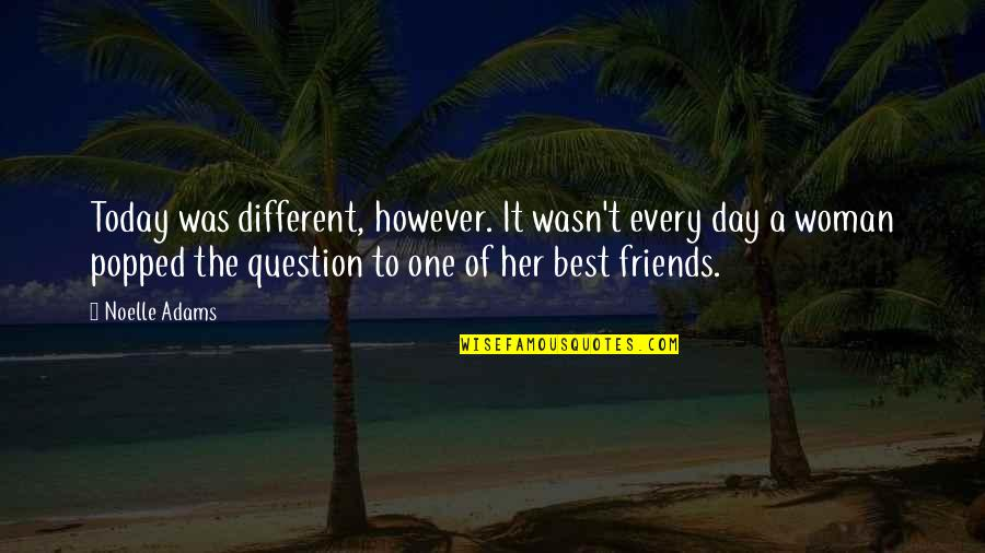Best Friends From Day One Quotes By Noelle Adams: Today was different, however. It wasn't every day