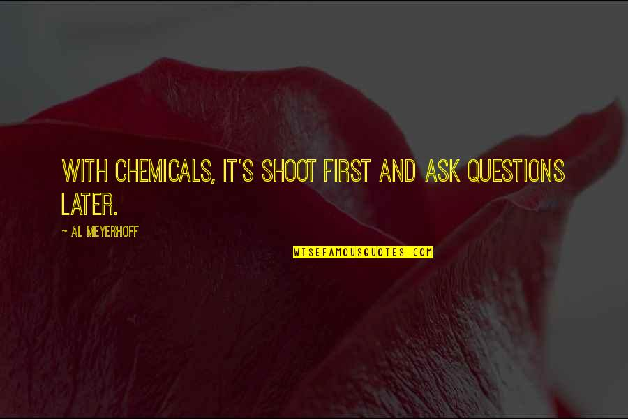 Best Friends From Tumblr Quotes By Al Meyerhoff: With chemicals, it's shoot first and ask questions