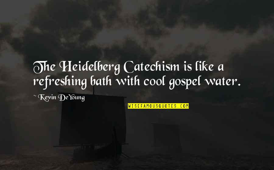 Best Friends From Tumblr Quotes By Kevin DeYoung: The Heidelberg Catechism is like a refreshing bath