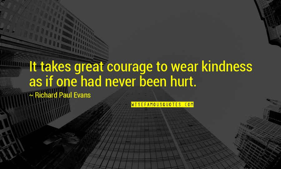 Best Friends From Tumblr Quotes By Richard Paul Evans: It takes great courage to wear kindness as
