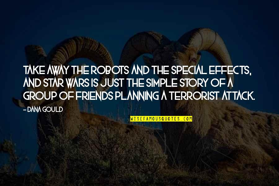 Best Friends Group Quotes By Dana Gould: Take away the robots and the special effects,