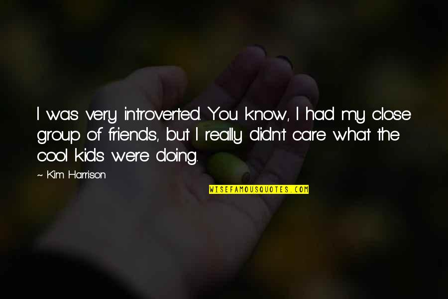 Best Friends Group Quotes By Kim Harrison: I was very introverted. You know, I had