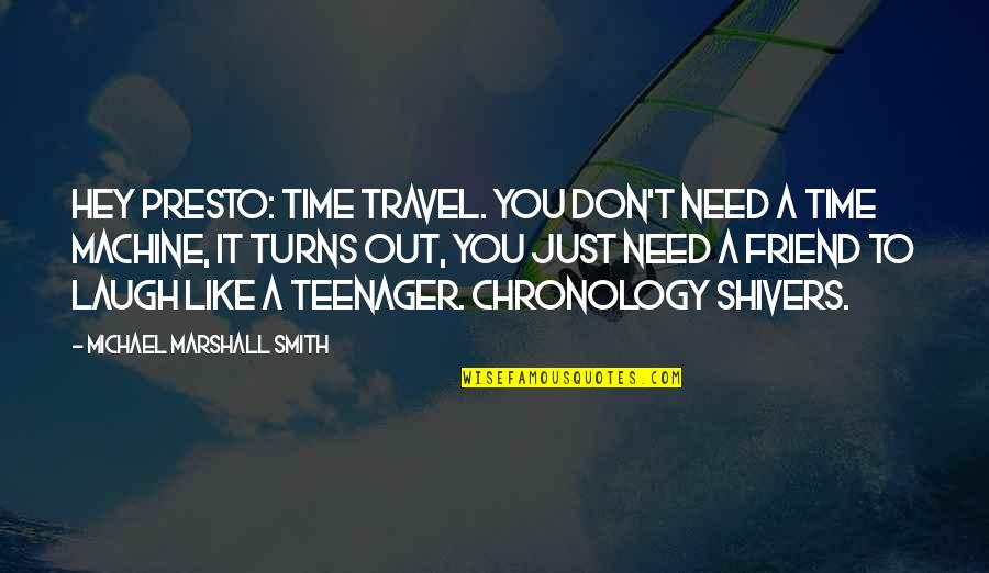 Best Friends Growing Older Quotes By Michael Marshall Smith: Hey presto: time travel. You don't need a