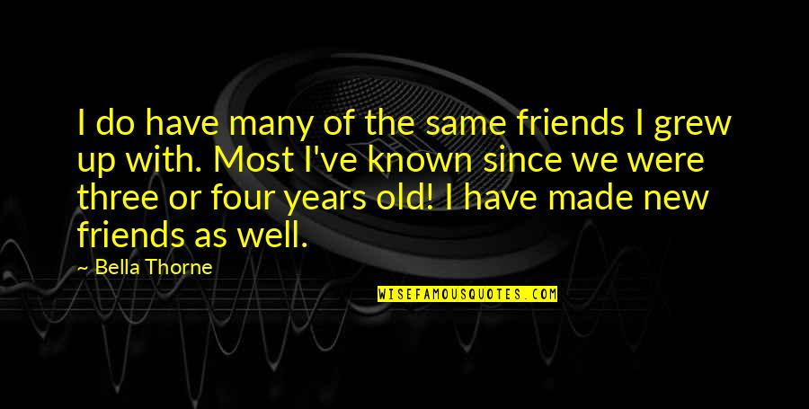 Best Friends Over The Years Quotes By Bella Thorne: I do have many of the same friends