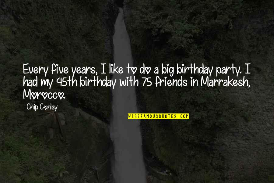 Best Friends Over The Years Quotes By Chip Conley: Every five years, I like to do a