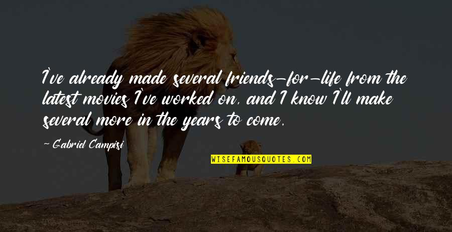 Best Friends Over The Years Quotes By Gabriel Campisi: I've already made several friends-for-life from the latest