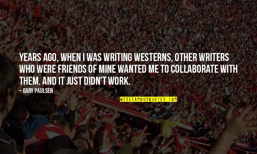 Best Friends Over The Years Quotes By Gary Paulsen: Years ago, when I was writing westerns, other