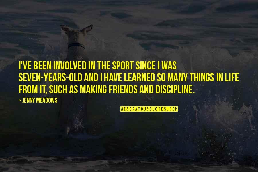 Best Friends Over The Years Quotes By Jenny Meadows: I've been involved in the sport since I