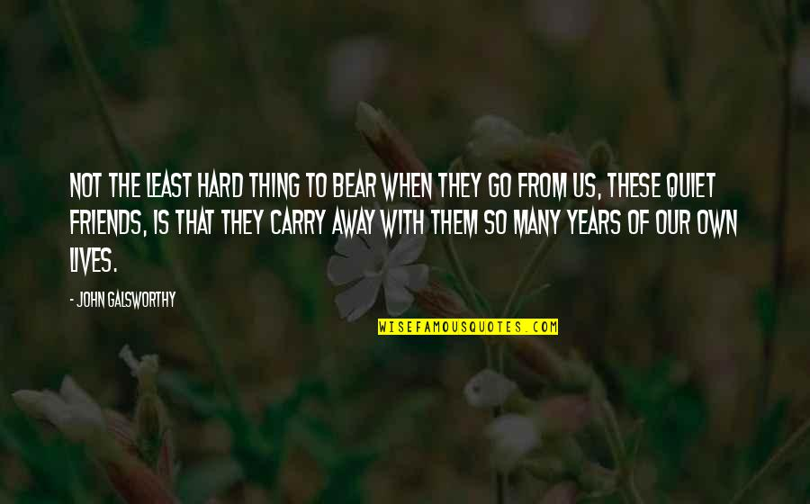 Best Friends Over The Years Quotes By John Galsworthy: Not the least hard thing to bear when