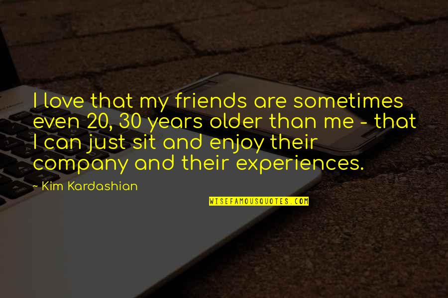 Best Friends Over The Years Quotes By Kim Kardashian: I love that my friends are sometimes even