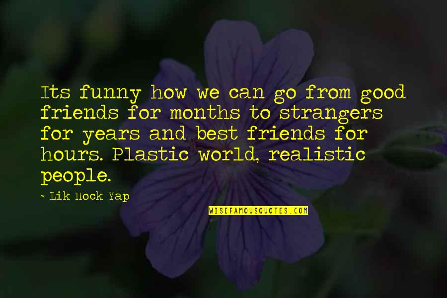 Best Friends Over The Years Quotes By Lik Hock Yap: Its funny how we can go from good