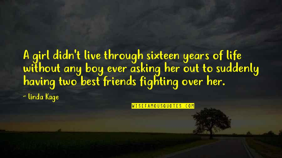 Best Friends Over The Years Quotes By Linda Kage: A girl didn't live through sixteen years of