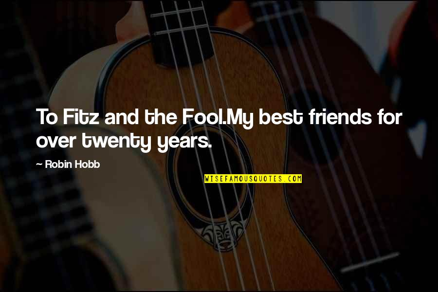 Best Friends Over The Years Quotes By Robin Hobb: To Fitz and the Fool.My best friends for