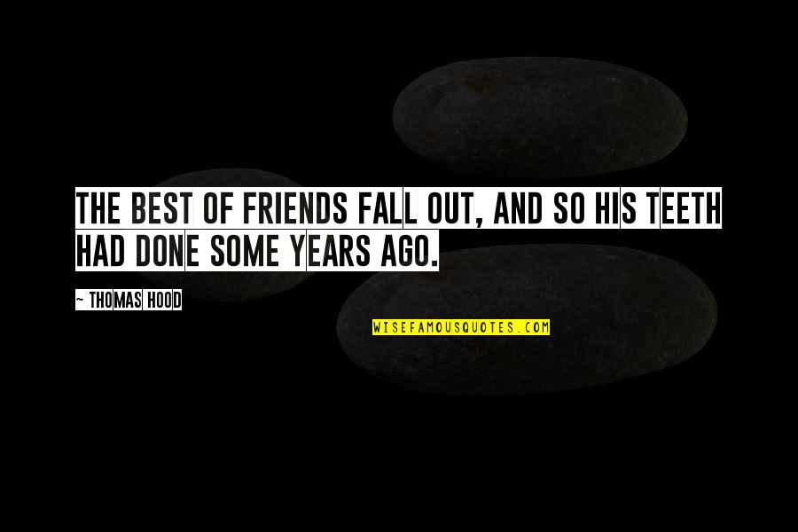 Best Friends Over The Years Quotes By Thomas Hood: The best of friends fall out, and so