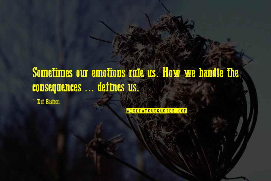 Best Friends Passing Away Quotes By Kat Bastion: Sometimes our emotions rule us. How we handle