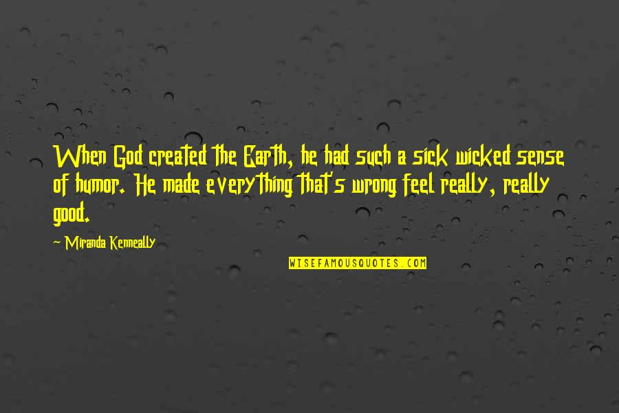 Best Friends Passing Away Quotes By Miranda Kenneally: When God created the Earth, he had such
